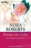 Königin des Lichts: Drei Romane in einem Band - Nora Roberts