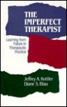 The Imperfect Therapist: Learning from Failure in Therapeutic Practice (Jossey Bass Social and Behavioral Science Series) - Jeffrey A. Kottler, Diane S. Blau