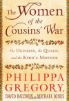 The Women of the Cousins' War: The Duchess, the Queen, and the King's Mother - Philippa Gregory, Michael Jones, David Baldwin, Michael K. Jones