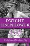 Dwight Eisenhower, A Life - The Editors of New Word City