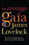 The Revenge Of Gaia: Why The Earth Is Fighting Back   And How We Can Still Save Humanity - James E. Lovelock