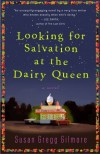 Looking for Salvation at the Dairy Queen - Susan Gregg Gilmore