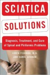 Sciatica Solutions: Diagnosis, Treatment, and Cure of Spinal and Piriformis Problems - Loren Fishman, Carol Ardman