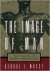 The Image of Man: The Creation of Modern Masculinity - George L. Mosse