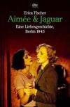 Aimée & Jaguar: Eine Liebesgeschichte, Berlin 1943 - Erica Fischer
