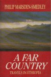 A FAR COUNTRY: TRAVELS IN ETHIOPIA (CENTURY TRAVELLERS) - Philip Marsden, Philip Marsden-Smedley, Marsden-Smed