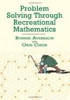 Problem Solving Through Recreational Mathematics - Bonnie Averbach, Orin Chein