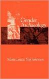 Gender Archaeology - Marie Louise Stig Sorensen,  Marie Louise Stig Srensen,  Marie Louise Stig Sa Rensen