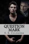 Question Mark  - S.E. Culpepper