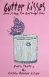 Gutter Kisses and a Hug on Garbage Day - Casey Renee Kiser