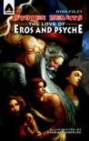 Stolen Hearts: The Love of Eros and Psyche: A Graphic Novel - Ryan Foley, Sankha Banerjee