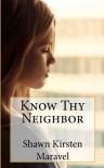 Know Thy Neighbor - Shawn Kirsten Maravel
