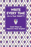 Write Every Time (or Is That 'Right'?): Cool Ways to Improve Your English - Lottie Stride