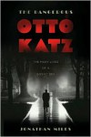 The Dangerous Otto Katz: The Many Lives of a Soviet Spy - Jonathan Miles