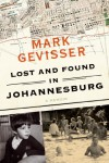 Lost and Found in Johannesburg: A Memoir - Mark Gevisser
