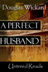 A Perfect Husband - Douglas Wickard