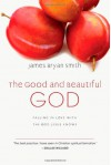 The Good and Beautiful God: Falling in Love with the God Jesus Knows (Apprentice (IVP Books)) - James Bryan Smith