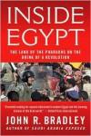 Inside Egypt: The Land of the Pharaohs on the Brink of a Revolution - John R. Bradley