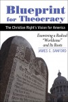 Blueprint for Theocracy: The Christian Right's Vision for America - James C. Sanford