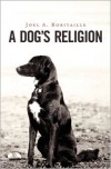 A Dog's Religion - Joel A. Robitaille