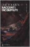Racconti incompiuti - J.R.R. Tolkien, J.R.R. Tolkien, Francesco Saba Sardi