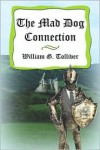 The Mad Dog Connection - William G. Tolliver