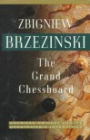 The Grand Chessboard: American Primacy And Its Geostrategic Imperatives [Paperback] [1998] (Author) Zbigniew Brzezinski - Zbigniew Brzezinski