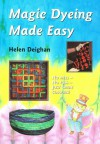 Magic Dyeing Made Easy - Helen Deighan