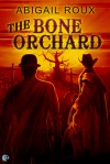 The Bone Orchard - Abigail Roux