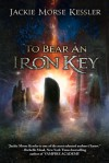 To Bear an Iron Key - Jackie Morse Kessler
