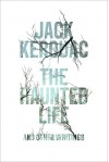 The Haunted Life: and Other Writings - Jack Kerouac