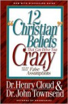 12 'Christian' Beliefs That Can Drive You Crazy: Relief from False Assumptions - Henry Cloud, John Townsend