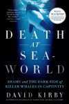 Death at SeaWorld: Shamu and the Dark Side of Killer Whales in Captivity - David  Kirby