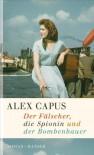 Der Fälscher, die Spionin und der Bombenbauer: Roman (German Edition) - Alex Capus