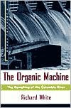 The Organic Machine: The Remaking of the Columbia River - Richard White, Eric Foner