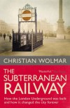 The Subterranean Railway: How the London Underground Was Built and How it Changed the City Forever - Christian Wolmar