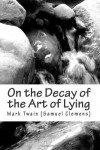 On the Decay of the Art of Lying - Mark Twain (Samuel Clemens)