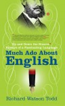 Much Ado About English: Up and Down the Bizarre Byways of a Fascinating Language - Richard Watson Todd