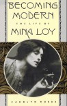 Becoming Modern: The Life of Mina Loy - Carolyn Burke