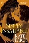 Simply Insatiable (House of Pleasure, #5) - Kate Pearce