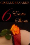 6 Erotic Shorts - Giselle Renarde