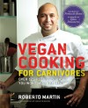 Vegan Cooking for Carnivores: Over 125 Recipes So Tasty You Won't Miss the Meat - Roberto Martin, Quentin Bacon, Ellen DeGeneres, Portia de Rossi