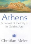 Athens: A Portrait of the City in its Golden Age - Christian Meier