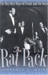 The Rat Pack: The Hey-Hey Days of Frank and the Boys - Lawrence J. Quirk, William Schoell