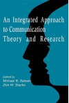 An Integrated Approach to Communication Theory and Research - Michael B. Salwen, Don W. Stacks