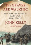 The Graves Are Walking: The Great Famine and the Saga of the Irish People - John   Kelly