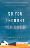 So You Thought You Knew: Letting Go of Religion - Joshua Tongol