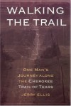 Walking the Trail: One Man's Journey along the Cherokee Trail of Tears - Jerry Ellis