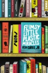 Flimsy Little Plastic Miracles - Ron Currie Jr.