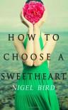 How To Choose A Sweetheart - Nigel Bird